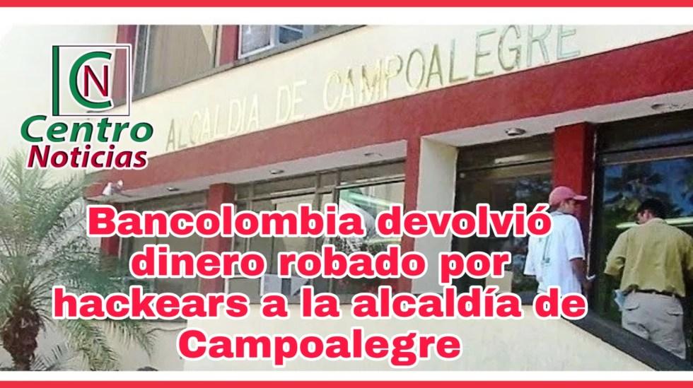 Alcaldía de Campoalegre recuperó dinero robado por hackers